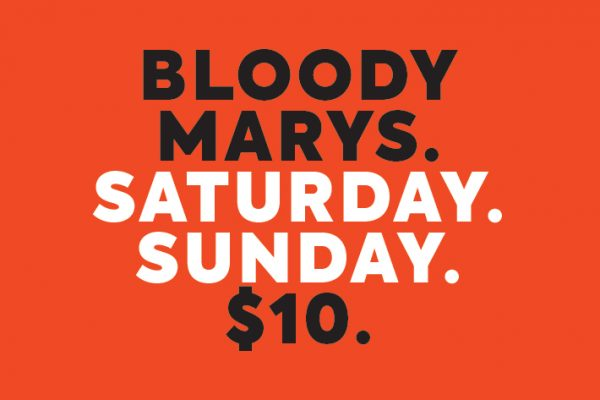 BLOODY MARYS. SATURDAY. SUNDAY. $10.